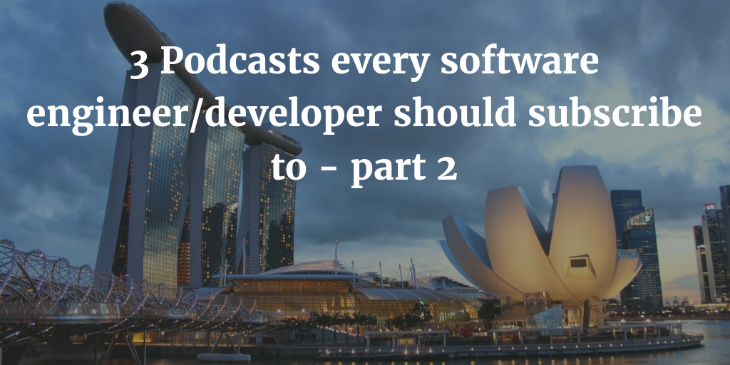3 podcasts every software engineer should subscribe to - part 2