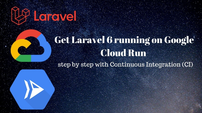 Set up Laravel 6 on Google Cloud Run step by step with Continuous Integration (CI)