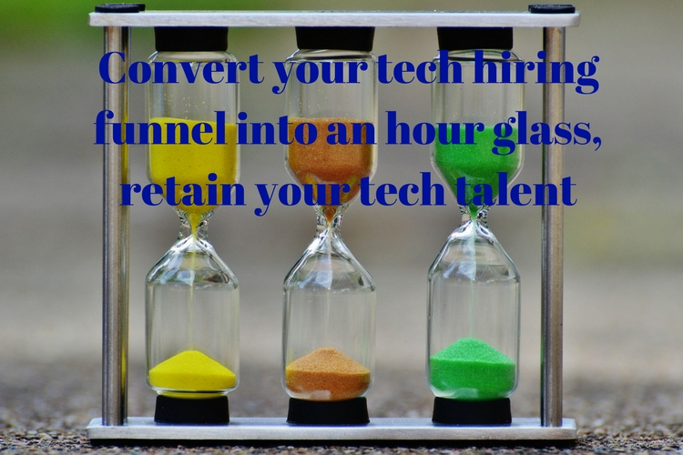 Convert your tech hiring funnel into an hour glass, retain your tech talent
